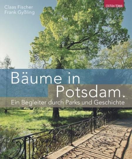 Bäume in Potsdam. Ein Begleiter durch Parks und Geschichte