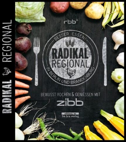 Radikal Regional! Besser Essen in Berlin und Brandenburg