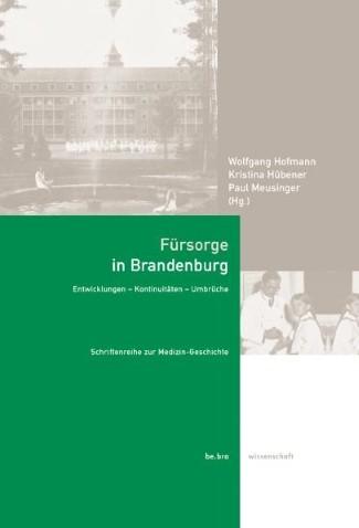 Fürsorge in Brandenburg. Entwicklungen, Kontinuitäten, Umbrüche