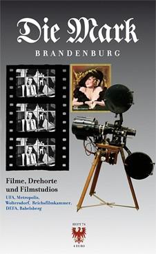 Die Mark Brandenburg Heft 74 - Filme, Drehorte und Filmstudios