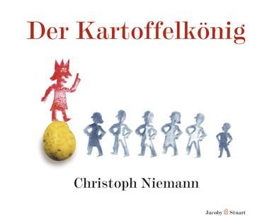 Der Kartoffelkönig. Ein Bilderbuch für Groß und Klein