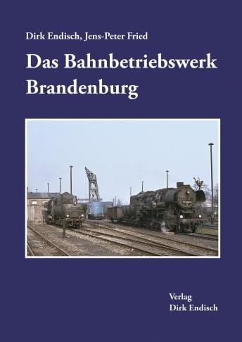 Das Bahnbetriebswerk Brandenburg