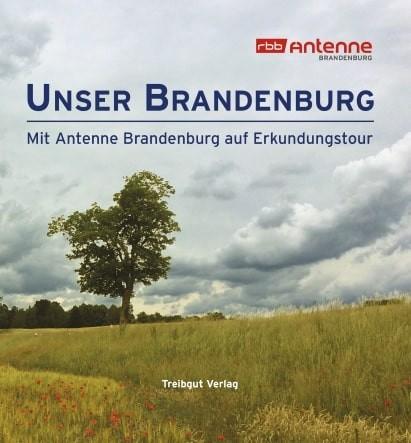 Unser Brandenburg. Mit Antenne Brandenburg auf Erkundungstour