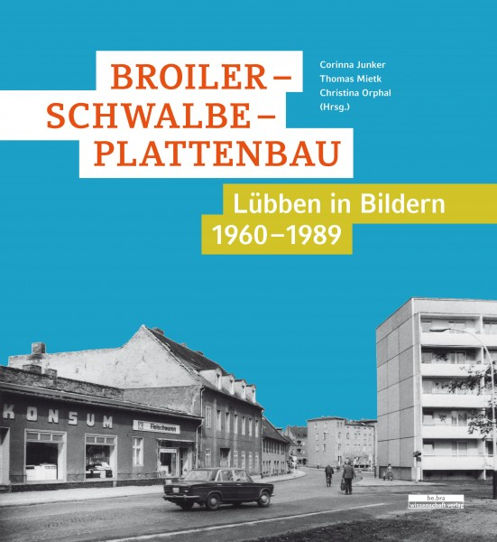Broiler - Schwalbe - Plattenbau. Lübben in Bildern 1960-1989