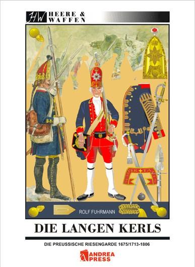 Die Langen Kerls. Die preußische Riesengarde 1675/1713 - 1806