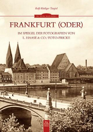 Frankfurt (Oder) im Spiegel der Fotografien von L. Haase & Co. /