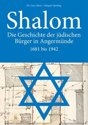 Shalom. Die Geschichte der jüdischen Gemeinde in Angermünde